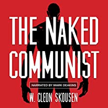 The Naked Communist (       UNABRIDGED) by W. Cleon Skousen Narrated by Mark Deakins