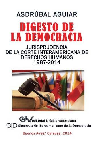 Digesto de La Democracia. Jurisprudencia de La Corte Interamericana de Derechos Humanos 1987-2014