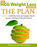 The HCG Weight Loss Solution - THE PLAN - A Definitive Guide and Complete Plan for Success in All Phases of the HCG Protocol (The HCG Weight Loss Solution ... Success in All Phases of the HCG Protocol)