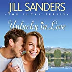 Unlucky in Love: The Lucky Series, Book 1 | Jill Sanders