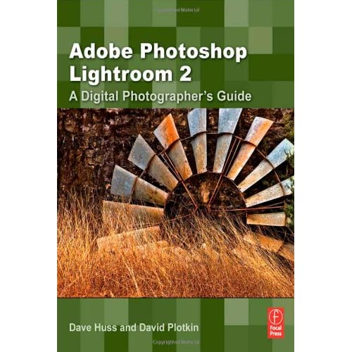 Adobe Photoshop Lightroom 2: A Digital Photographers Guide by David Huss, David Plotkin