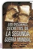 Los dossieres secretos de la Segunda Guerra Mundial (Historia Militar (tempus))