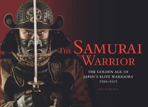 The Samurai Warrior: The Golden Age of Japan's Elite Warriors, 1560-1615