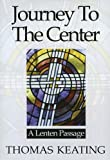 Journey to the Center: A Lenten Passage (0824518950) by Keating, Thomas