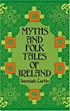 Myths and Folk Tales of Ireland (0486224309) by Curtin, Jeremiah