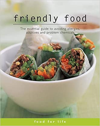 Food for Life - Friendly Food: The Essential Guide to Avoiding Allergies, Additives and Problem Chemicals written by Anne R. Swain