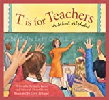 T is for Teachers: A School Alphabet (1585361593) by Steven L. Layne
