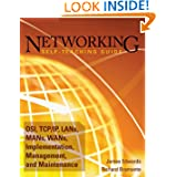 Networking Self-Teaching Guide: OSI, TCP/IP, LAN's, MAN's, WAN's, Implementation, Management, and Maintenance...