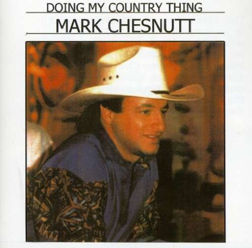 MARK CHESNUTT - Doing My Country Thing - Zortam Music