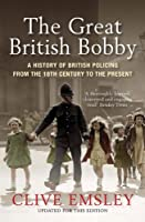 The Great British Bobby: A history of British policing from 1829 to the present