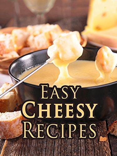 Easy Cheesy Recipes: Top 50 Most Delicious Cheesy Recipes (Recipe Top 50s Book 126) PDF