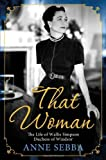 img - for That Woman: The Life of Wallis Simpson, Duchess of Windsor by Sebba, Anne (2011) Hardcover book / textbook / text book