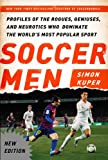 img - for Soccer Men: Profiles of the Rogues, Geniuses, and Neurotics Who Dominate the World's Most Popular Sport book / textbook / text book