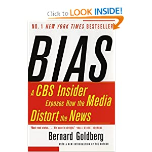 Bias: A CBS Insider Exposes How the Media Distort the News Bernard Goldberg