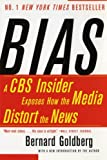 Bias: A CBS Insider Exposes How the Media Distort the News (0060520841) by Bernard Goldberg