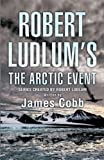 Robert Ludlum's The Arctic Event: A Covert-One novel