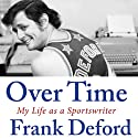 Over Time: My Life as a Sportswriter (       UNABRIDGED) by Frank Deford Narrated by Frank Deford