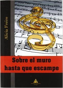 SOBRE EL MURO HASTA QUE ESCAMPE: ALICIA FREIRE: 9788415449089: Amazon