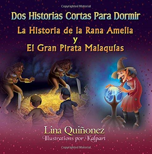 Dos Historias Cortas Para Dormir: La Historia de la Rana Amelia y El Gran Pirata Malaqu as (Spanish Edition)