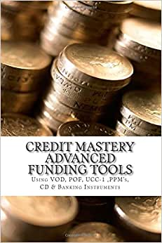 Credit Mastery Advanced Funding Tools: Sing VOD, POF, UCC-1 ,PPM's, CD & Banking Instruments (Credit Mastery Series) (Volume 2)