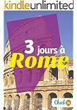 3 jours � Rome: Des cartes, des bons plans et les itin�raires indispensables