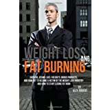 Weight Loss And Fat Burning: Suckers, Scams, Lies, Fad Diets, Bogus Products And How Not To Become A Victim Of The Weight Loss Industry And How To Start Losing Fat Now! ~ Alex Rogers