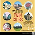 Walking Twin Cities: 34 tours exploring historic neghborhoods, lakeside parks, gangster hideouts, dive bars, and cultural