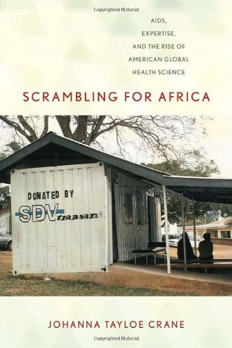 Scrambling for Africa: AIDS, Expertise, and the Rise of American Global Health Science (Expertise: Cultures and Technologies of Knowledge)