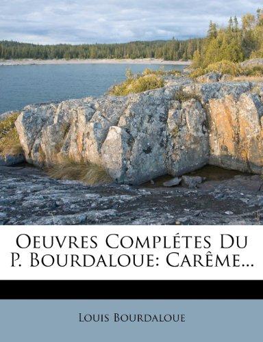 Oeuvres Complétes Du P. Bourdaloue: Carême...