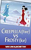 Creepella (Fire) vs Frosty (Ice)