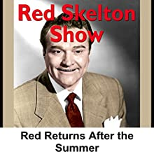 Red Skelton: Red Returns After the Summer  by Red Skelton Narrated by Red Skelton