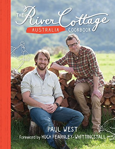 The River Cottage Australia Cookbook, by Paul West