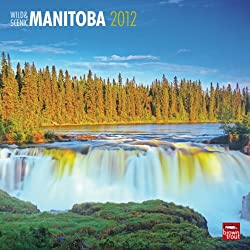 Manitoba, Wild &amp; Scenic 2012 Wall Calendar 12&quot; X 12&quot;