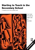 Starting to Teach in the Secondary School: A Companion for the Newly Qualified Teacher (Learning to Teach Subjects in the Secondary School)