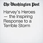 Harvey's Heroes — the Inspiring Response to a Terrible Storm   Editorial Board