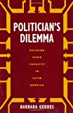 Politician's Dilemma: Building State Capacity in Latin America (California Series on Social Choice and Political Economy, No.25) (0520207629) by Barbara Geddes