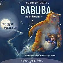 Babuba und die Mondlinge: Phantasiereisen zum Entspannen und Einschlafen Hörbuch von Johannes Lauterbach Gesprochen von: Johannes Lauterbach