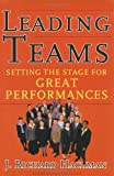 Leading Teams: Setting the Stage for Great Performances (1578513332) by J. Richard Hackman