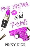Pink Lipstick & Pistols