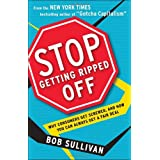 Stop Getting Ripped Off: Why Consumers Get Screwed, and How You Can Always Get a Fair Deal ~ Bob Sullivan