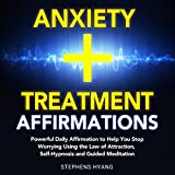 Anxiety Treatment Affirmations: Powerful Daily Affirmations to Help You Stop Worrying Using the Law of Attraction, Self-Hypnosis and Guided Meditation