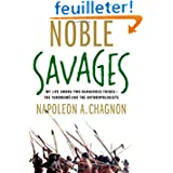 Noble Savages: My Life Among Two Dangerous Tribes-the Yanomamo and the Anthropologists
