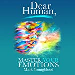 Dear Human: Master Your Emotions | Mark Youngblood
