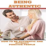 Being Authentic: How to Be Authentic and Attract Positive People | Patricia A Carlisle