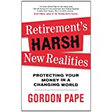 Retirement's Harsh New Realities: Protecting Your Money In A Changing Worldby Gordon Pape