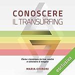 Conoscere il Transurfing: Come cambiare la tua realtà e ottenere il meglio | Maria Chironi