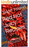 Red Hot Juicy Recipes: A Saucy Collection of Some of the Hottest, Juiciest Dishes From Around the World (Cooking with Scott Book 1)
