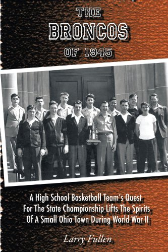 The Broncos Of 1945: A High School Basketball Team'S Quest For The State Championship Lifts The Spirits Of A Small Ohio Town During World War Ii front-16451