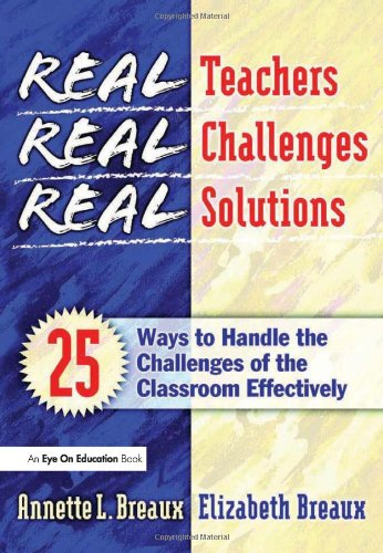 Real Teachers, Real Challenges, Real Solutions: 25 Ways...