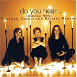 Do You Hear... : Christmas with Heather, Cookie and Raylene Rankinby H/Rankin;C/Rankin;R...